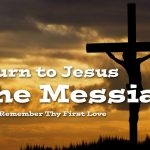 Return To Jesus The Messiah, Do Your First Work