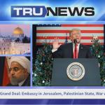 Trump's Grand Deal: Embassy in Jerusalem, Palestinian State, War with Iran