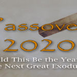 Passover 2020: Could This Be the Year of the Nex Great Exodus?
